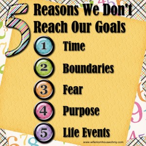 5 Reasons We Don't Reach Our Goals www.wifemomhouseohmy.com
