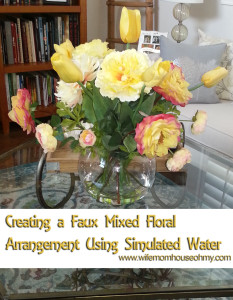 Creating a Faux Floral Arrangement Using Simulated Water www.wifemomhouseohmy.com