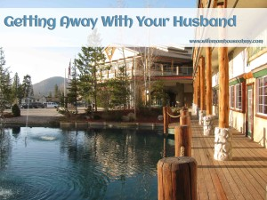 Getting Away With Your Husband www.wifemomhouseohmy.com