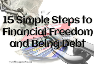 15 Simple Steps to Financial Freedom and Being Debt Free www.wifemomhouseohmy.com