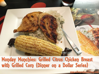 Monday Munchies: Grilled Citrus Chicken Breast with Grilled Corn (Dinner on a Dollar Series)