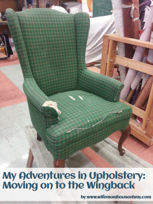 My Adventures in Upholstery: Moving on to the Wingback www.wifemomhouseohmy.com