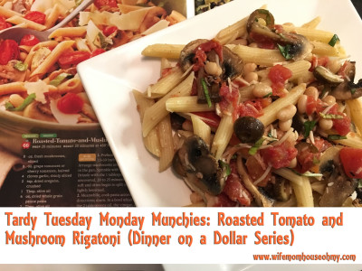 Tardy Tuesday Monday Munchies: Roasted Tomato and Mushroom Rigatoni (Dinner on a Dollar Series) wwwifemomhouseohmy.com